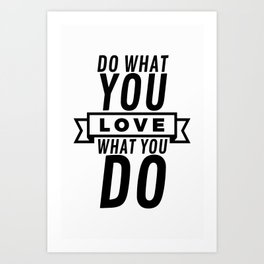 Do what you love - love what you do Art Print