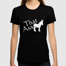 That Ass Funny Graphic Donkey T-shirt T-shirt