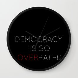 Democracy is so overrated Wall Clock