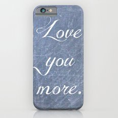 Love You More Slim Case iPhone 6s