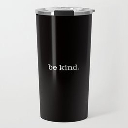be kind. Travel Mug