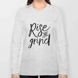 RISE AND GRIND, Bedroom Decor,Bedroom Wall Art,Home Decor,Motivational Quote,Rise And Shine Sign,Quo Long Sleeve T-shirt