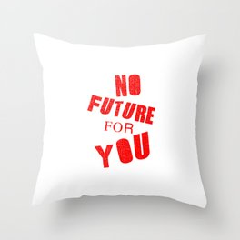 No future for you, a punk anthem Throw Pillow