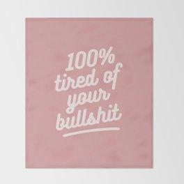 tired of your bullshit Throw Blanket