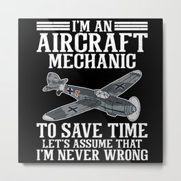 I'm An Aircraft Mechanic I'm never wrong Metal Print