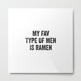 My Fav Type Of Men Is Ramen Metal Print
