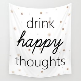 Drink Happy Thoughts Wall Tapestry