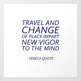 Travel and change of place impart new vigor to the mind -  Seneca Quote Art Print
