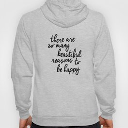 There Are So Many Beautiful Reasons to Be Happy typography poster design home decor bedroom wall art Hoody