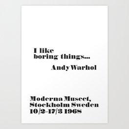 WARHOL: I like boring things... Art Print
