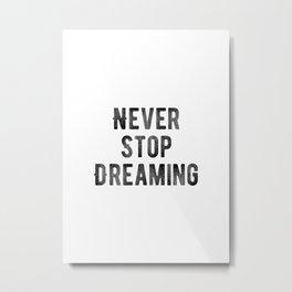 Motivational - Never Stop Dreaming Metal Print