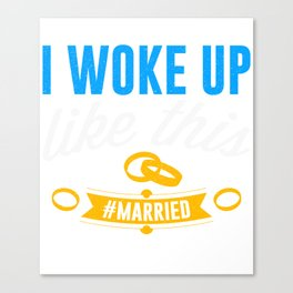 I Woke Up Like This Hashtag Married Marriage Wedding Design Canvas Print