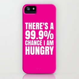 THERE'S A 99.9% PERCENT CHANCE I AM HUNGRY (Pink) iPhone Case