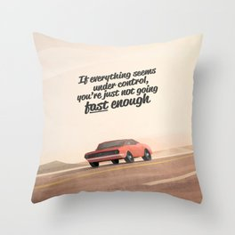 If everything seems under control, you're just not going fast enough. Throw Pillow