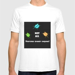 Not all Heroes wear capes! T-shirt