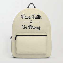 Have Faith & Be Strong Backpack