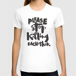 Please Stop Killing Each Other T-shirt