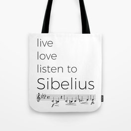 Live, love, listen to Sibelius Tote Bag