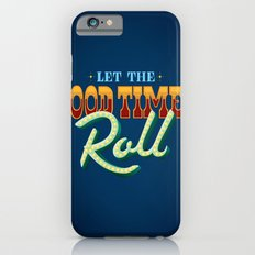 Let The Good Times Roll iPhone 6s Slim Case
