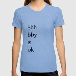 Shh bby is ok T-shirt