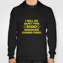 I Will Be Quiet For $100 Awesome Comes Free Hoody