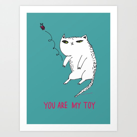 You are my toy Art Print