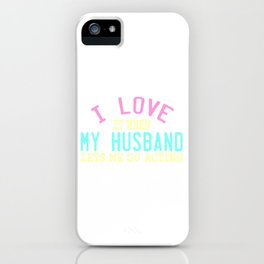 """I Love It When My Husband Lets Me Go Acting"" tee design for all the wives out there! Great gift too iPhone Case"