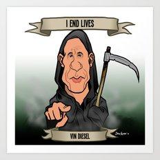 I End Lives (Vin Diesel) Art Print