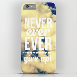 Never ever ever give up! iPhone Case