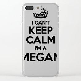 I cant keep calm I am a MEGAN Clear iPhone Case