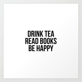 Drink Tea Read Books Be Happy Art Print