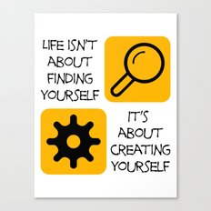 Life isn't about finding yourself Canvas Print