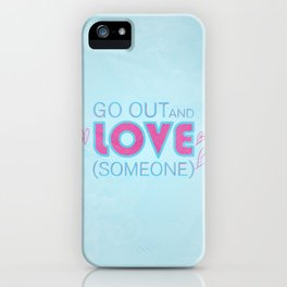 Go Out And Love Someone iPhone Case
