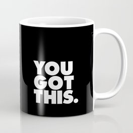 You Got This black and white typography inspirational motivational home wall bedroom decor Coffee Mug
