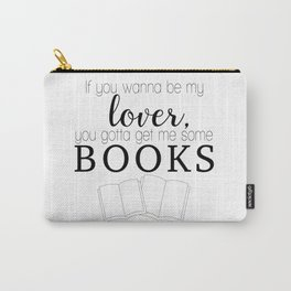 If you wanna be my lover, you gotta get me some books Carry-All Pouch