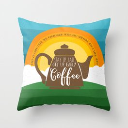 Stay up late. Get up early. Coffee - Sunrise. Throw Pillow