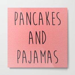 Pancakes And Pajamas Funny Quote Metal Print