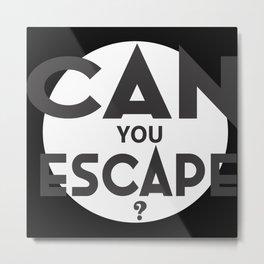 Can You Escape Metal Print