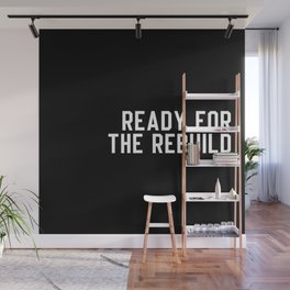 Ready For The Rebuild Wall Mural
