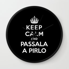 Keep calm and passala a Pirlo Wall Clock