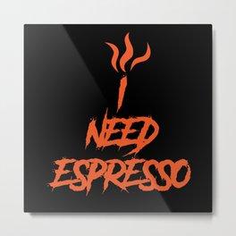 I Need Espresso Metal Print