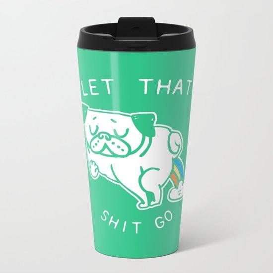 Let That Shit Go Metal Travel Mug