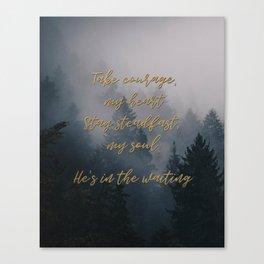 Take Courage Canvas Print