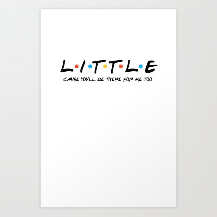 Little Inspired by the TV show Friends Art Print by kellymac13
