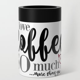 "I love Coffee SO much...more than you."" Can Cooler"