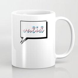 Trans People are Valid Coffee Mug