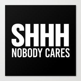 Shhh Nobody Cares (Black & White) Canvas Print