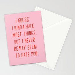 I Never Seem To Hate You Stationery Cards