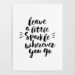 Leave a Little Sparkle Wherever You Go black-white quotes typography design home wall decor Poster