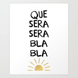 QUE SERA SERA BLA BLA - music lyric quote Art Print